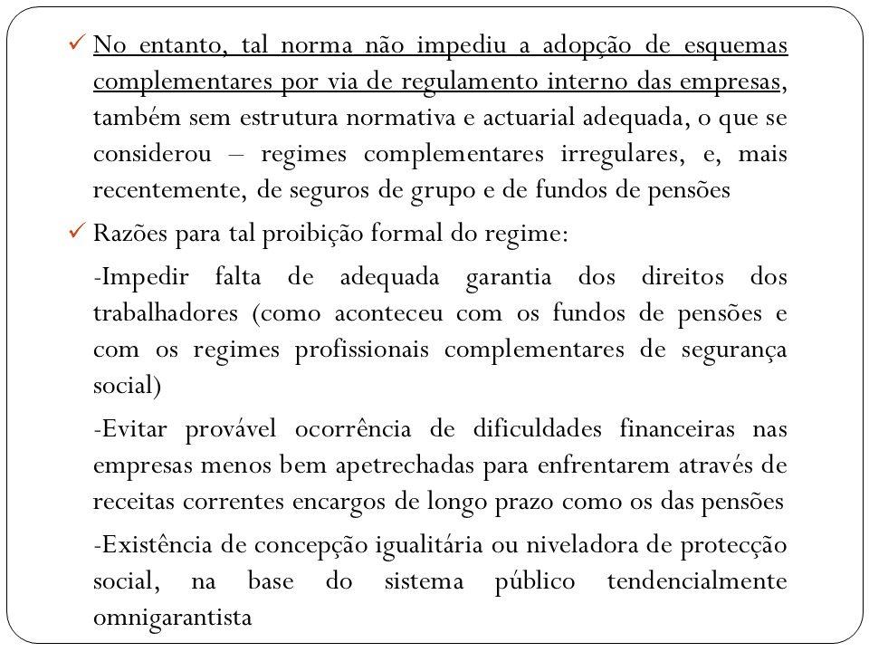 No entanto, tal norma não impediu a adopção de esquemas complementares por via de regulamento interno das empresas, também sem estrutura normativa e a