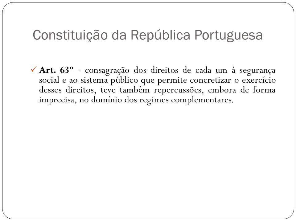 Constituição da República Portuguesa Art. 63º - consagração dos direitos de cada um à segurança social e ao sistema público que permite concretizar o