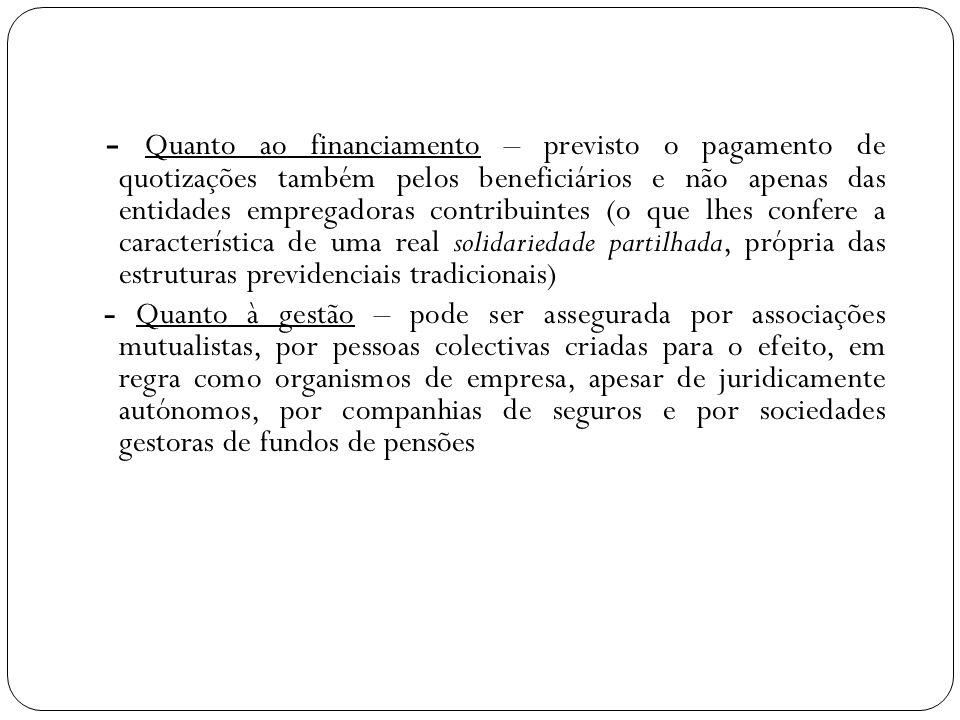 - Quanto ao financiamento – previsto o pagamento de quotizações também pelos beneficiários e não apenas das entidades empregadoras contribuintes (o qu
