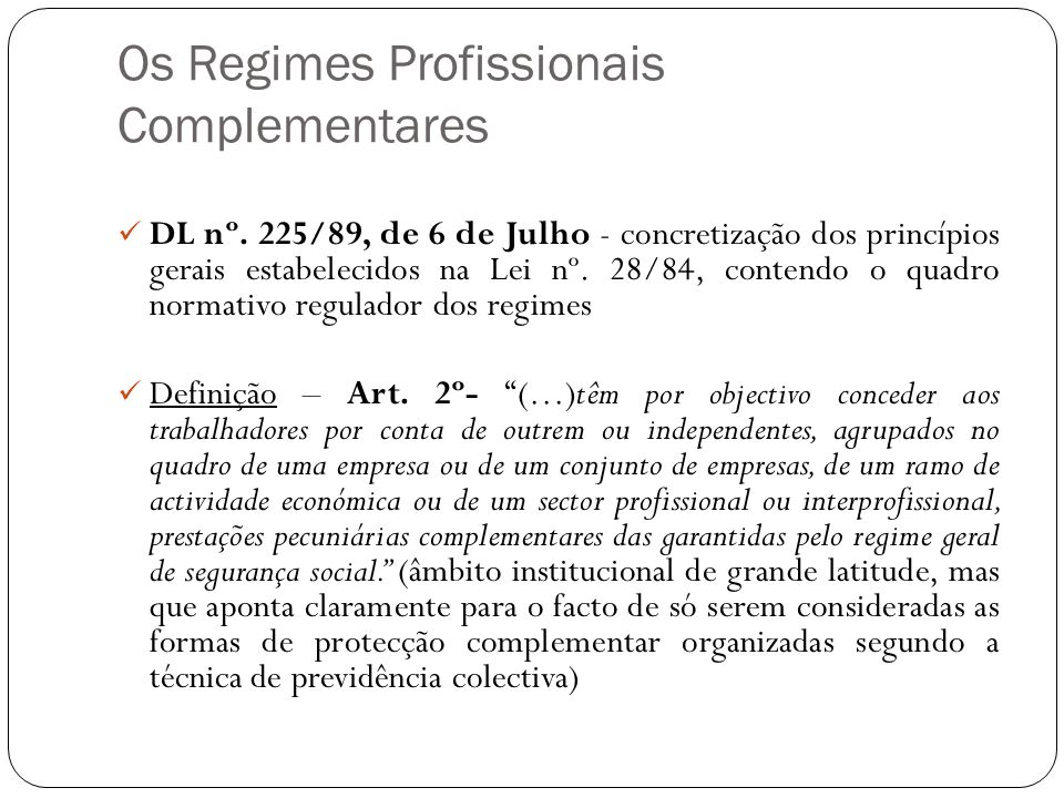 Os Regimes Profissionais Complementares DL nº. 225/89, de 6 de Julho - concretização dos princípios gerais estabelecidos na Lei nº. 28/84, contendo o