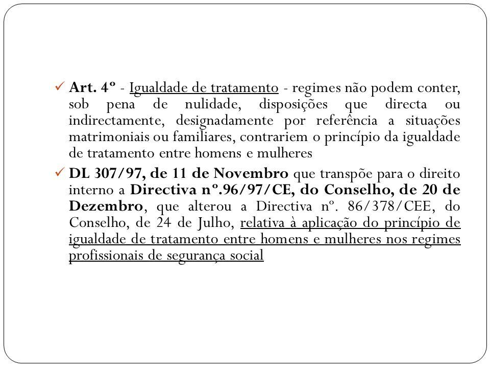 Art. 4º - Igualdade de tratamento - regimes não podem conter, sob pena de nulidade, disposições que directa ou indirectamente, designadamente por refe