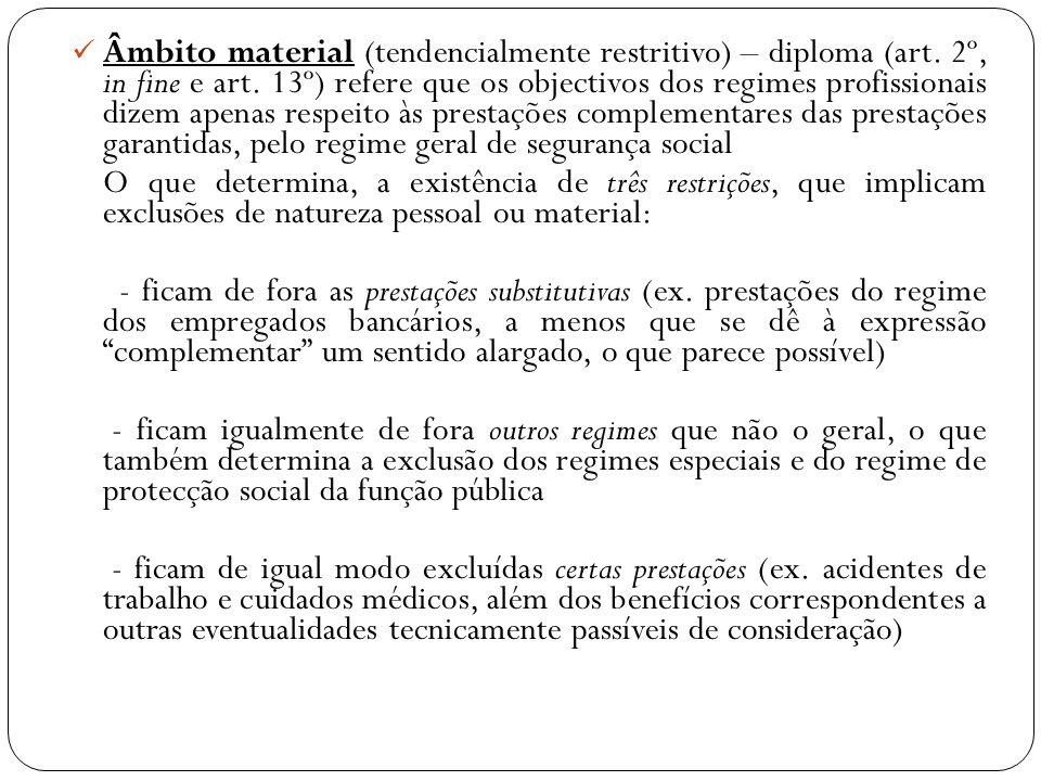Âmbito material (tendencialmente restritivo) – diploma (art. 2º, in fine e art. 13º) refere que os objectivos dos regimes profissionais dizem apenas r