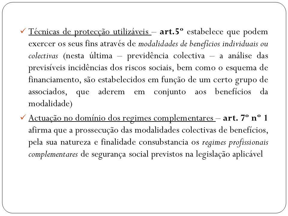 Técnicas de protecção utilizáveis – art.5º estabelece que podem exercer os seus fins através de modalidades de benefícios individuais ou colectivas (n