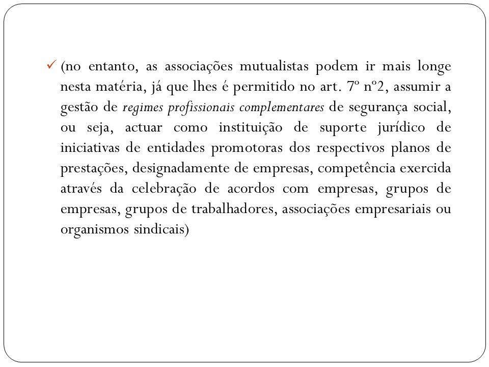 (no entanto, as associações mutualistas podem ir mais longe nesta matéria, já que lhes é permitido no art. 7º nº2, assumir a gestão de regimes profiss