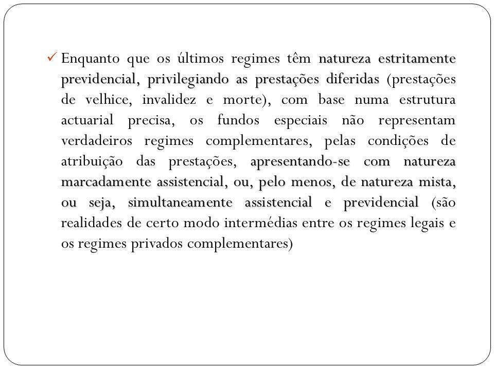 natureza estritamente previdencial, privilegiando as prestações diferidas apresentando-se com natureza marcadamente assistencial, ou, pelo menos, de n