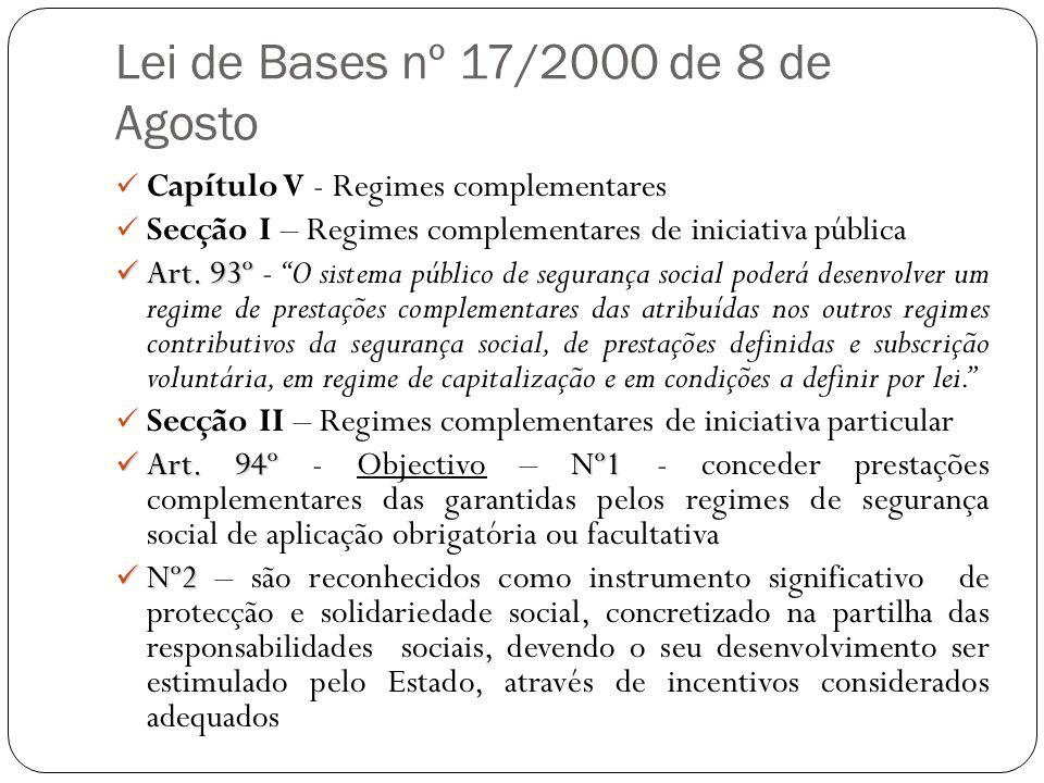 Lei de Bases nº 17/2000 de 8 de Agosto Capítulo V - Regimes complementares Secção I – Regimes complementares de iniciativa pública Art. 93º Art. 93º -