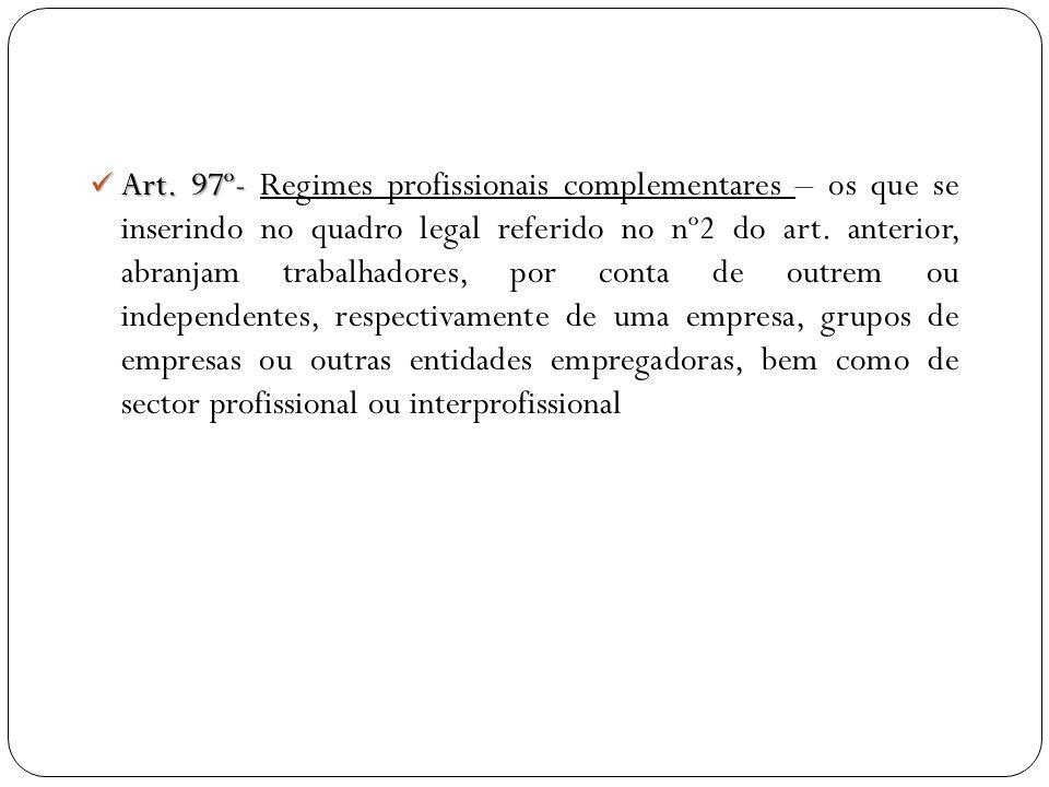 Art. 97º- Art. 97º- Regimes profissionais complementares – os que se inserindo no quadro legal referido no nº2 do art. anterior, abranjam trabalhadore