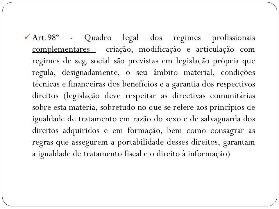 Art.98º Art.98º - Quadro legal dos regimes profissionais complementares – criação, modificação e articulação com regimes de seg. social são previstas