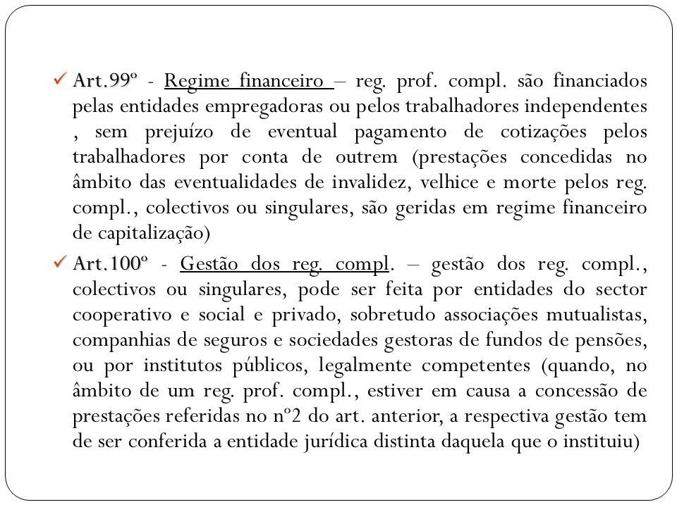 Art.99º Art.99º - Regime financeiro – reg. prof. compl. são financiados pelas entidades empregadoras ou pelos trabalhadores independentes, sem prejuíz