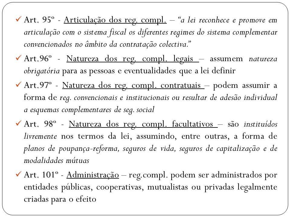 Art. 95º Art. 95º - Articulação dos reg. compl. – a lei reconhece e promove em articulação com o sistema fiscal os diferentes regimes do sistema compl