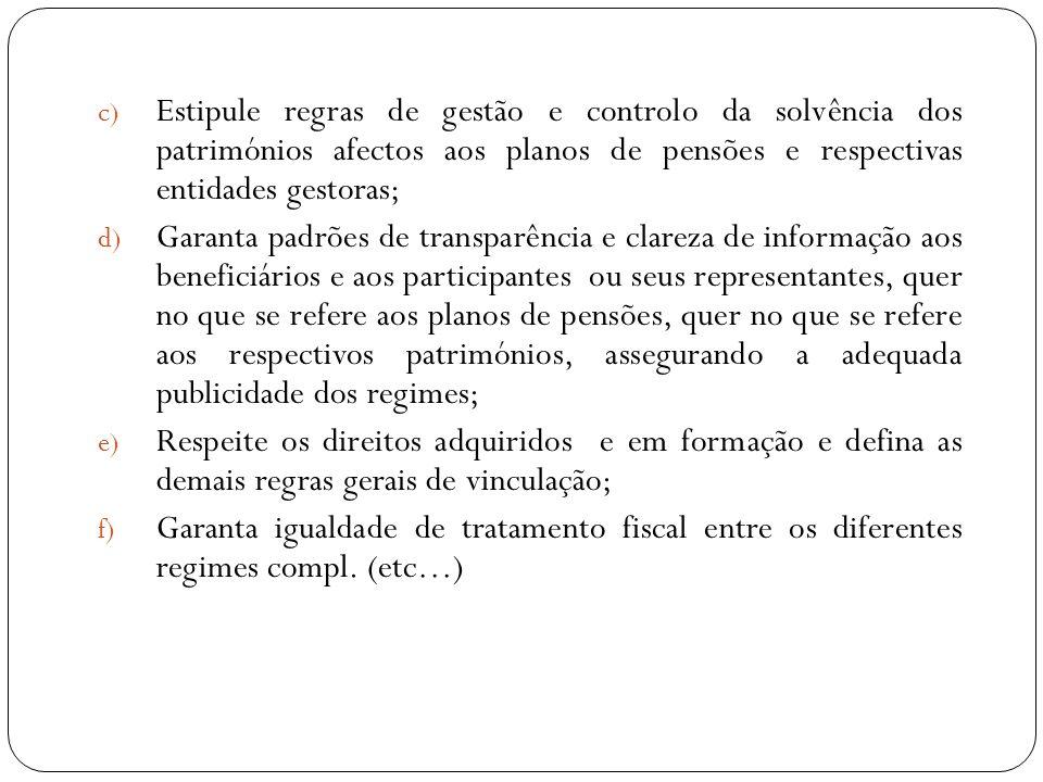 c) Estipule regras de gestão e controlo da solvência dos patrimónios afectos aos planos de pensões e respectivas entidades gestoras; d) Garanta padrõe