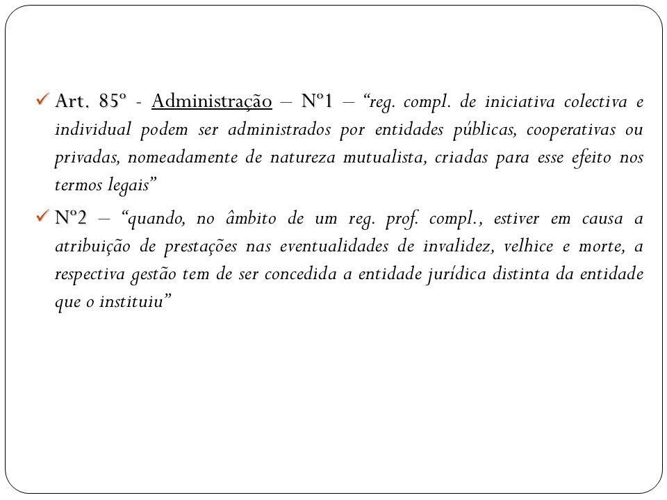 Art. 85º Nº1 Art. 85º - Administração – Nº1 – reg. compl. de iniciativa colectiva e individual podem ser administrados por entidades públicas, coopera