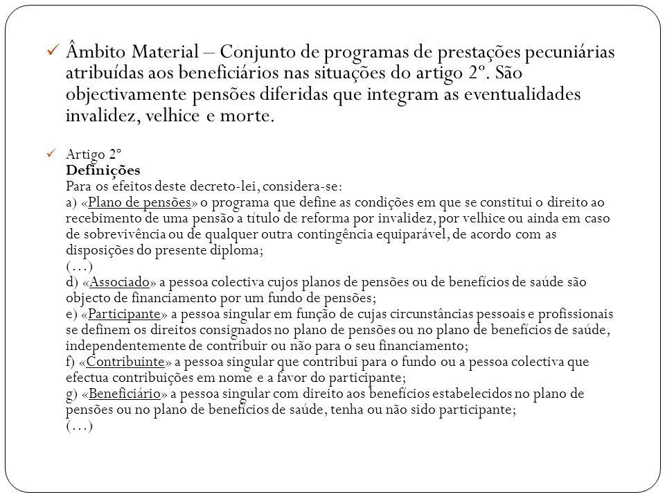 Âmbito Material – Conjunto de programas de prestações pecuniárias atribuídas aos beneficiários nas situações do artigo 2º. São objectivamente pensões