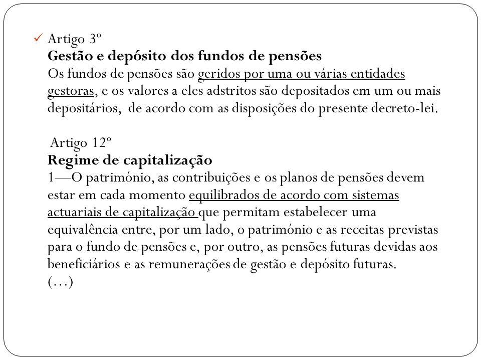 Artigo 3º Gestão e depósito dos fundos de pensões Os fundos de pensões são geridos por uma ou várias entidades gestoras, e os valores a eles adstritos