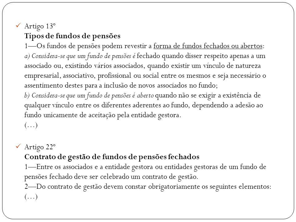 Artigo 13º Tipos de fundos de pensões 1Os fundos de pensões podem revestir a forma de fundos fechados ou abertos: a) Considera-se que um fundo de pens