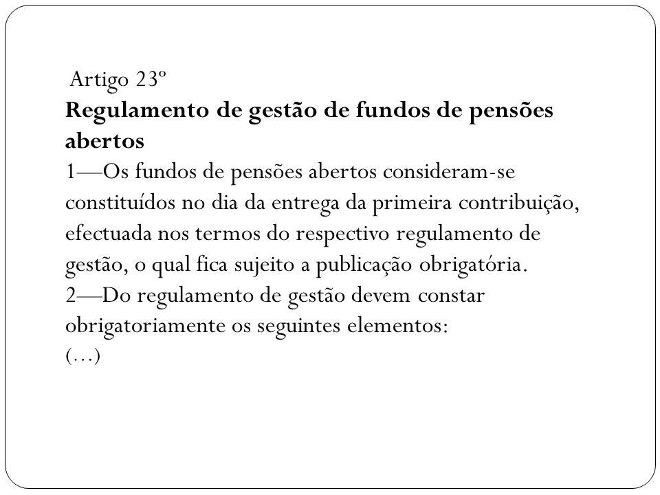 Artigo 23º Regulamento de gestão de fundos de pensões abertos 1Os fundos de pensões abertos consideram-se constituídos no dia da entrega da primeira c