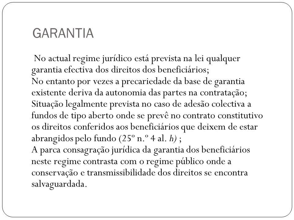 GARANTIA No actual regime jurídico está prevista na lei qualquer garantia efectiva dos direitos dos beneficiários; No entanto por vezes a precariedade