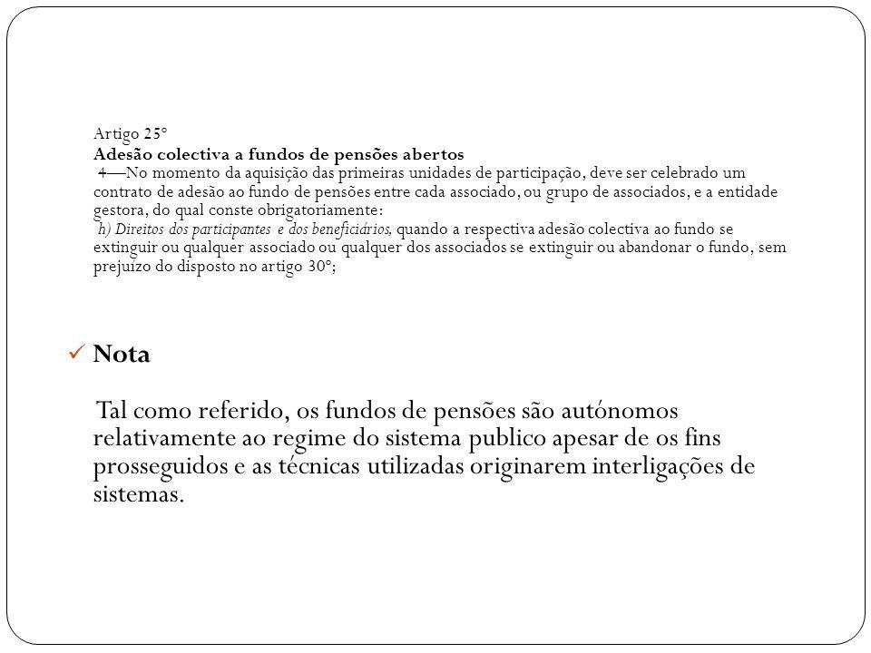 Artigo 25º Adesão colectiva a fundos de pensões abertos 4No momento da aquisição das primeiras unidades de participação, deve ser celebrado um contrat