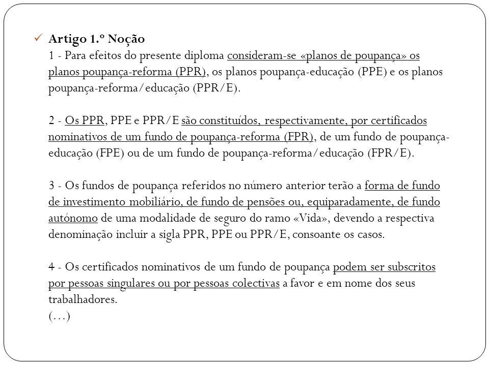 Artigo 1.º Noção 1 - Para efeitos do presente diploma consideram-se «planos de poupança» os planos poupança-reforma (PPR), os planos poupança-educação