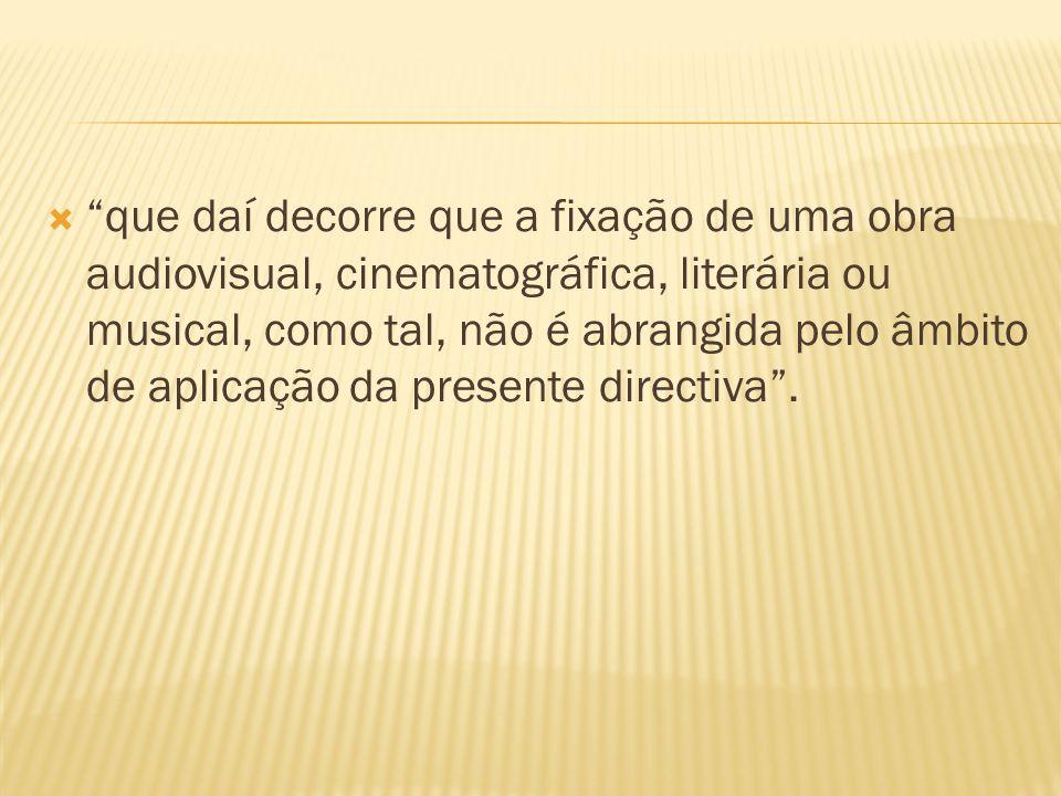 que daí decorre que a fixação de uma obra audiovisual, cinematográfica, literária ou musical, como tal, não é abrangida pelo âmbito de aplicação da presente directiva.
