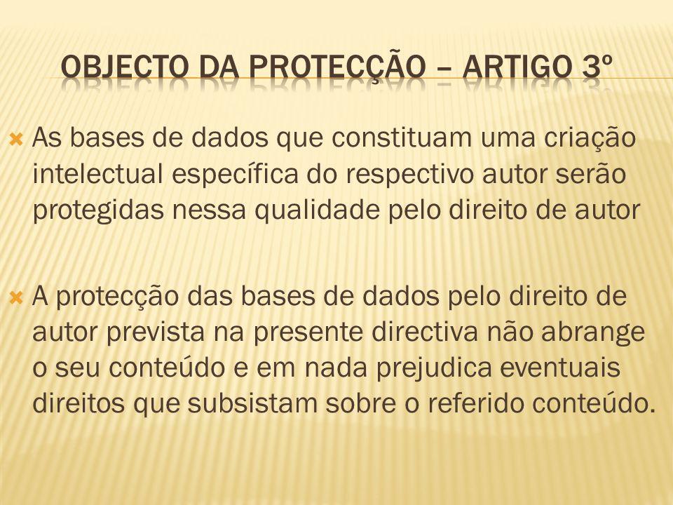 As bases de dados que constituam uma criação intelectual específica do respectivo autor serão protegidas nessa qualidade pelo direito de autor A protecção das bases de dados pelo direito de autor prevista na presente directiva não abrange o seu conteúdo e em nada prejudica eventuais direitos que subsistam sobre o referido conteúdo.