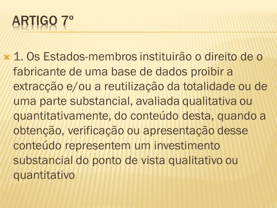 1. Os Estados-membros instituirão o direito de o fabricante de uma base de dados proibir a extracção e/ou a reutilização da totalidade ou de uma parte