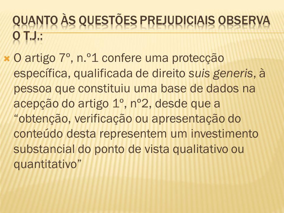 O artigo 7º, n.º1 confere uma protecção específica, qualificada de direito suis generis, à pessoa que constituiu uma base de dados na acepção do artigo 1º, nº2, desde que a obtenção, verificação ou apresentação do conteúdo desta representem um investimento substancial do ponto de vista qualitativo ou quantitativo