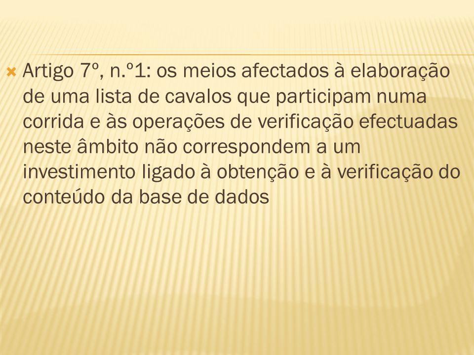 Artigo 7º, n.º1: os meios afectados à elaboração de uma lista de cavalos que participam numa corrida e às operações de verificação efectuadas neste âmbito não correspondem a um investimento ligado à obtenção e à verificação do conteúdo da base de dados