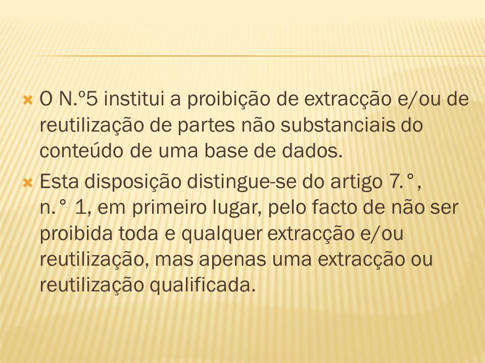 O N.º5 institui a proibição de extracção e/ou de reutilização de partes não substanciais do conteúdo de uma base de dados.