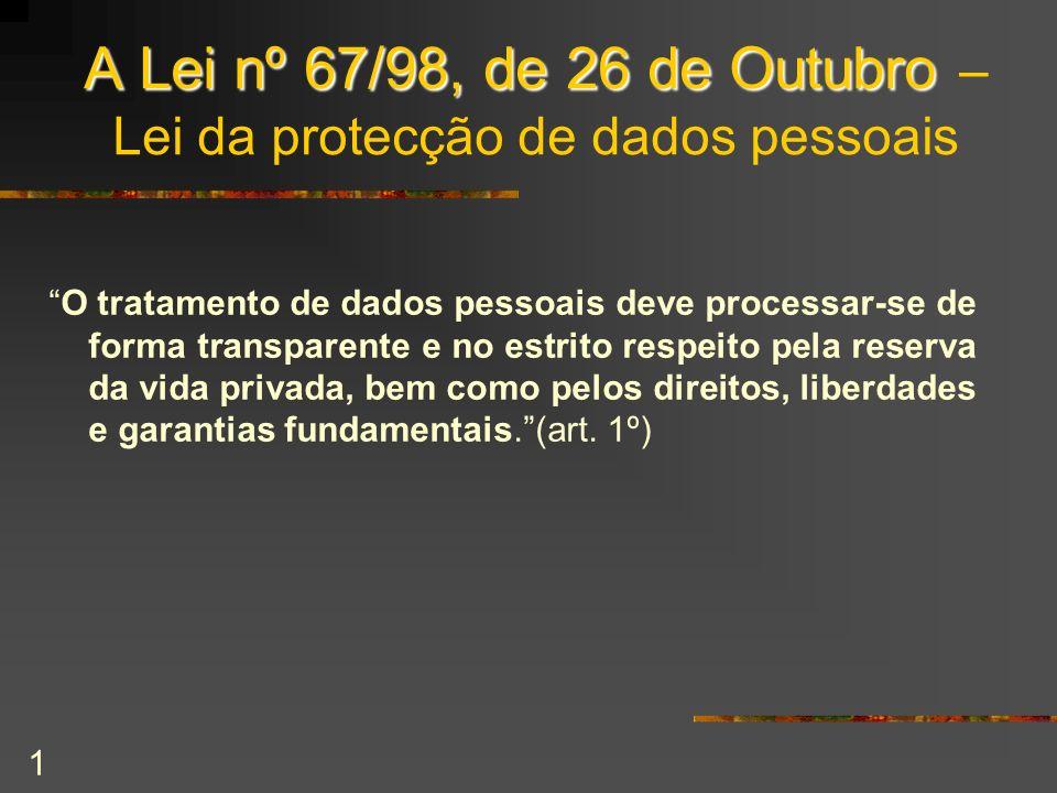 1 A Lei nº 67/98, de 26 de Outubro A Lei nº 67/98, de 26 de Outubro – Lei da protecção de dados pessoais O tratamento de dados pessoais deve processar