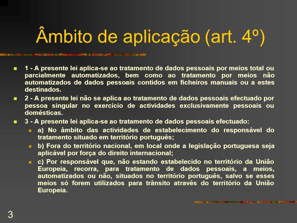 3 Âmbito de aplicação (art. 4º) 1 - A presente lei aplica-se ao tratamento de dados pessoais por meios total ou parcialmente automatizados, bem como a
