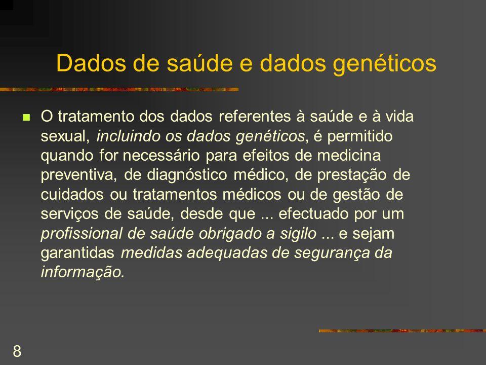 8 Dados de saúde e dados genéticos O tratamento dos dados referentes à saúde e à vida sexual, incluindo os dados genéticos, é permitido quando for nec