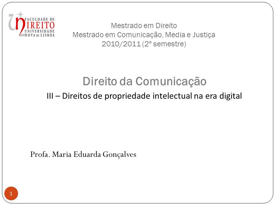Mestrado em Direito Mestrado em Comunicação, Media e Justiça 2010/2011 (2º semestre) Direito da Comunicação III – Direitos de propriedade intelectual na era digital Profa.