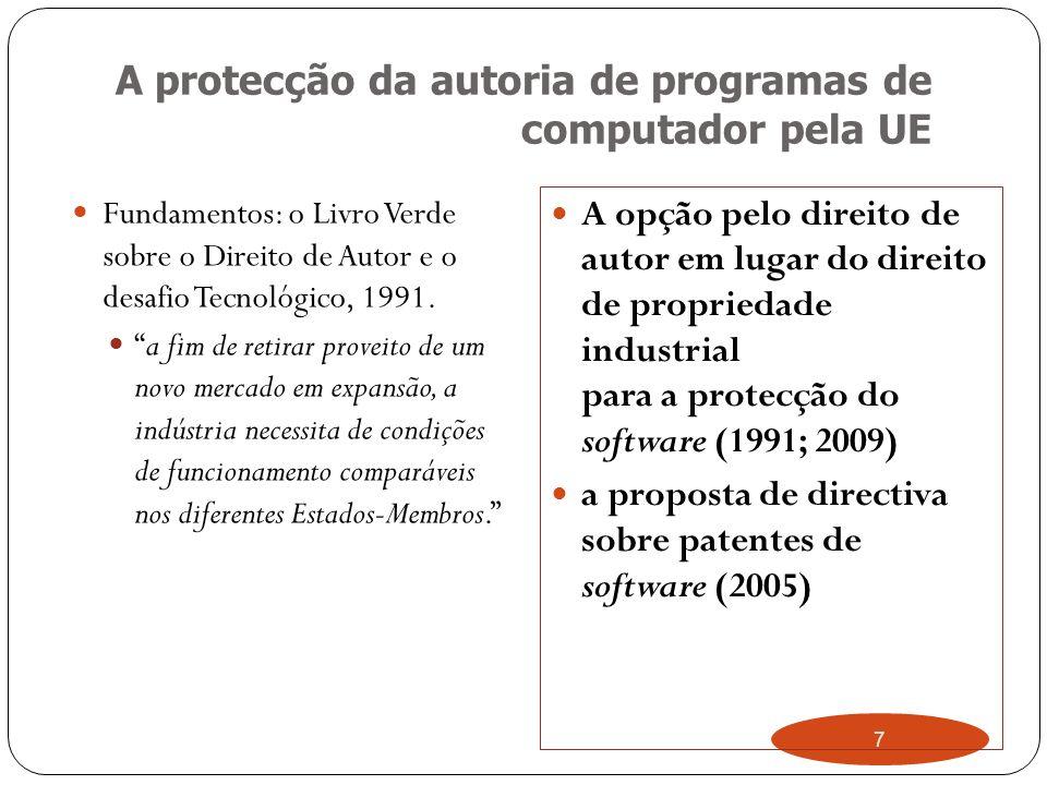 7 A protecção da autoria de programas de computador pela UE Fundamentos: o Livro Verde sobre o Direito de Autor e o desafio Tecnológico, 1991.