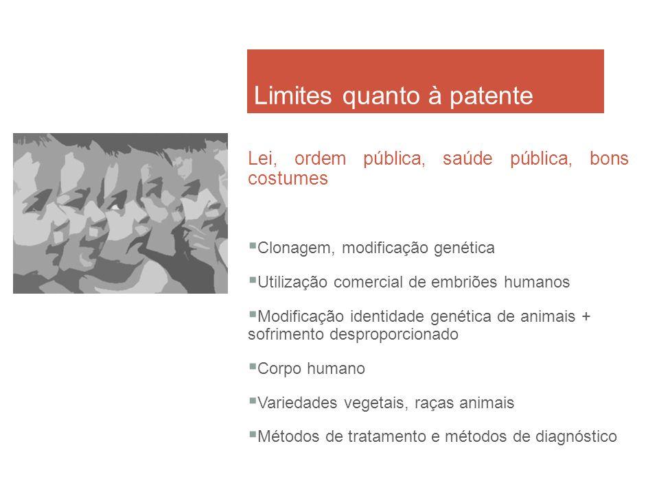 Limites quanto à patente Lei, ordem pública, saúde pública, bons costumes Clonagem, modificação genética Utilização comercial de embriões humanos Modi