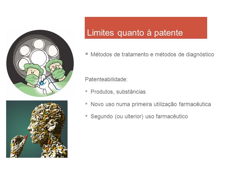 Limites quanto à patente Métodos de tratamento e métodos de diagnóstico Patenteabilidade: Produtos, substâncias Novo uso numa primeira utilização farm