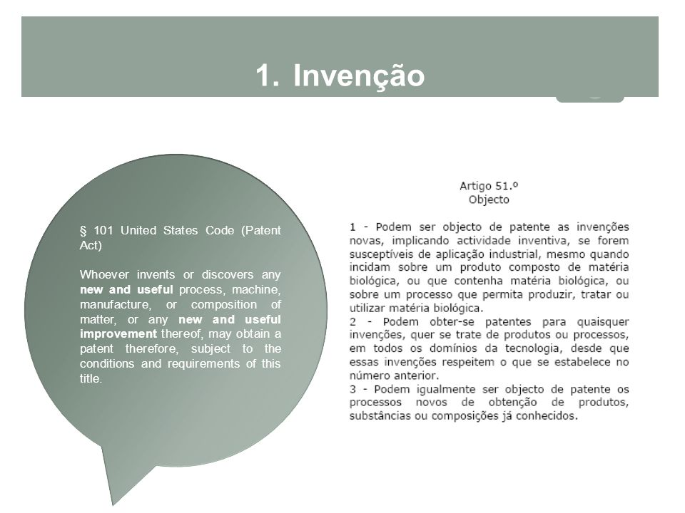1.Invenção § 101 United States Code (Patent Act) Whoever invents or discovers any new and useful process, machine, manufacture, or composition of matt