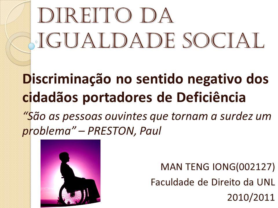 Direito da Igualdade Social Discriminação no sentido negativo dos cidadãos portadores de Deficiência São as pessoas ouvintes que tornam a surdez um pr