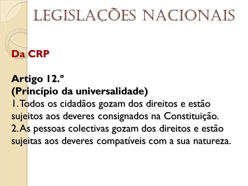 Da CRP Artigo 12.º (Princípio da universalidade) 1. Todos os cidadãos gozam dos direitos e estão sujeitos aos deveres consignados na Constituição. 2.