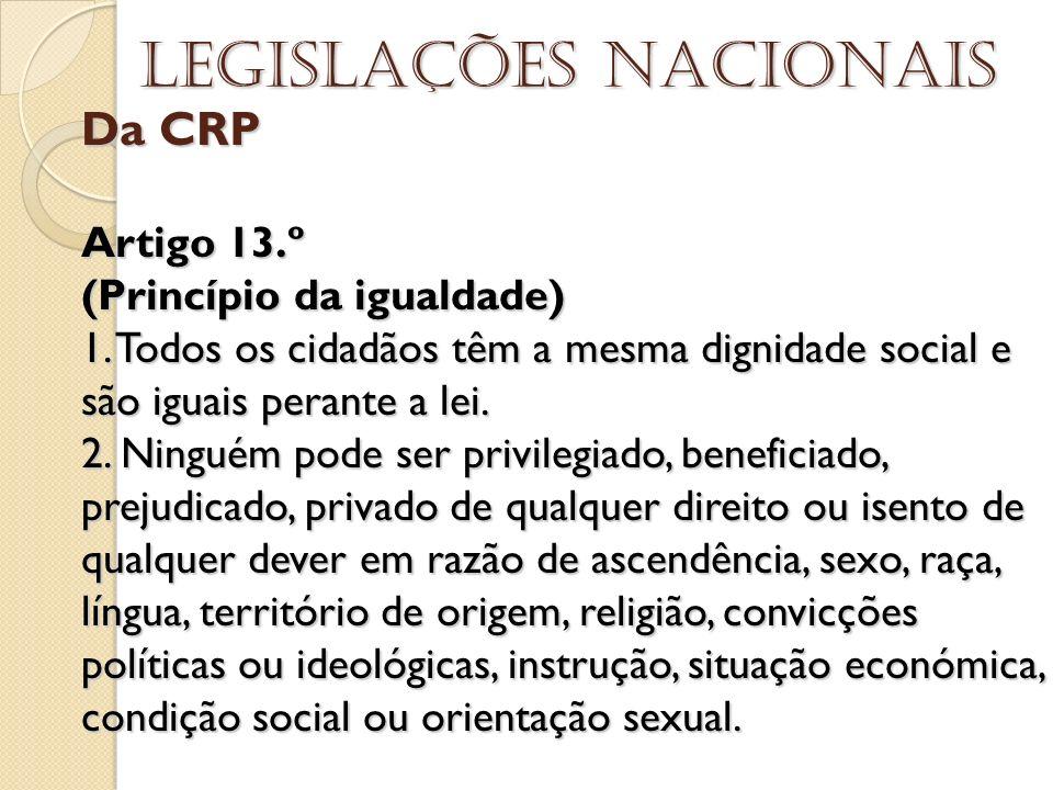 Da CRP Artigo 13.º (Princípio da igualdade) 1. Todos os cidadãos têm a mesma dignidade social e são iguais perante a lei. 2. Ninguém pode ser privileg