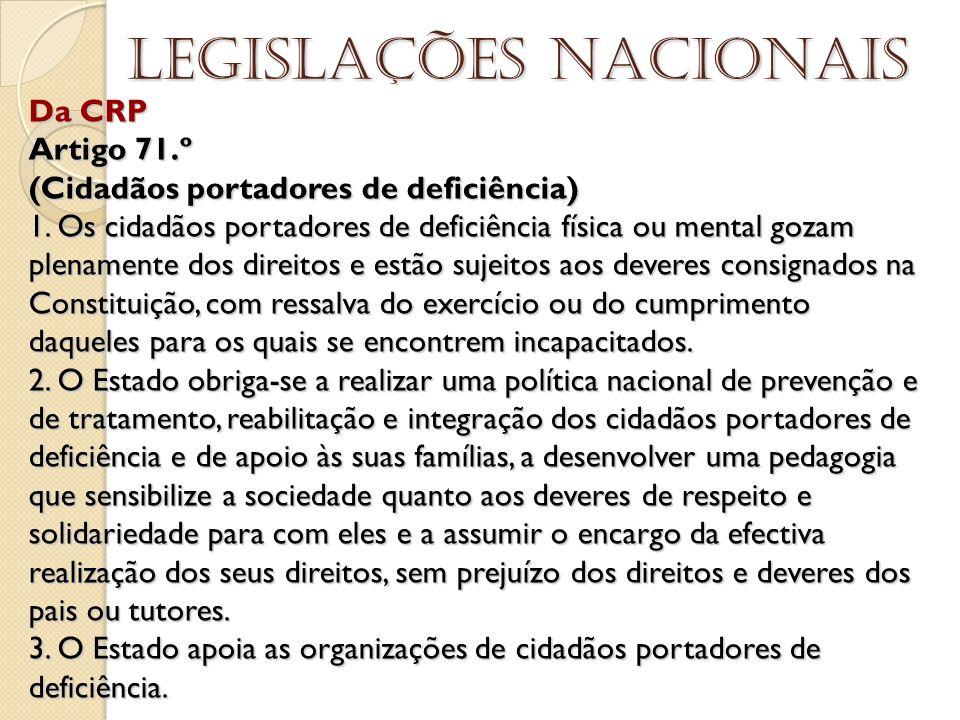 Da CRP Artigo 71.º (Cidadãos portadores de deficiência) 1. Os cidadãos portadores de deficiência física ou mental gozam plenamente dos direitos e estã