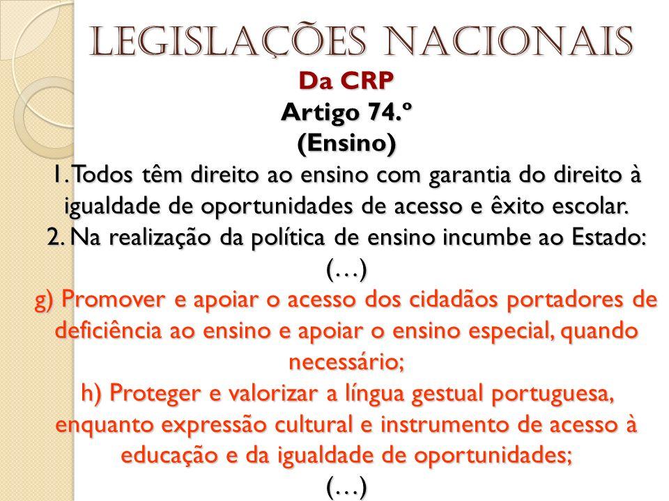Da CRP Artigo 74.º (Ensino) 1. Todos têm direito ao ensino com garantia do direito à igualdade de oportunidades de acesso e êxito escolar. 2. Na reali