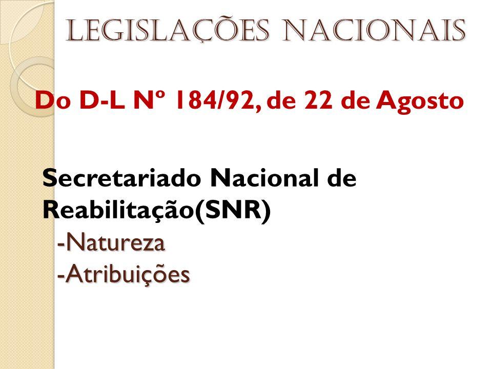 Do D-L Nº 184/92, de 22 de Agosto Legislações nacionais Secretariado Nacional de Reabilitação(SNR) -Natureza -Natureza -Atribuições -Atribuições