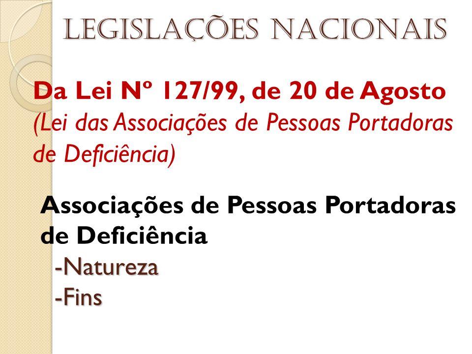 Da Lei Nº 127/99, de 20 de Agosto (Lei das Associações de Pessoas Portadoras de Deficiência) Legislações nacionais Associações de Pessoas Portadoras d