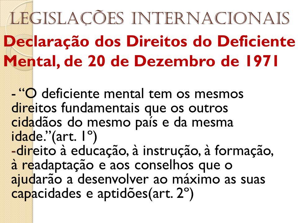 Declaração dos Direitos do Deficiente Mental, de 20 de Dezembro de 1971 Legislações internacionais - O deficiente mental tem os mesmos direitos fundam
