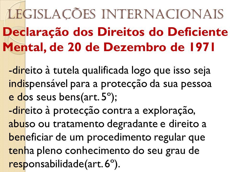 Declaração dos Direitos do Deficiente Mental, de 20 de Dezembro de 1971 Legislações internacionais -direito à tutela qualificada logo que isso seja in