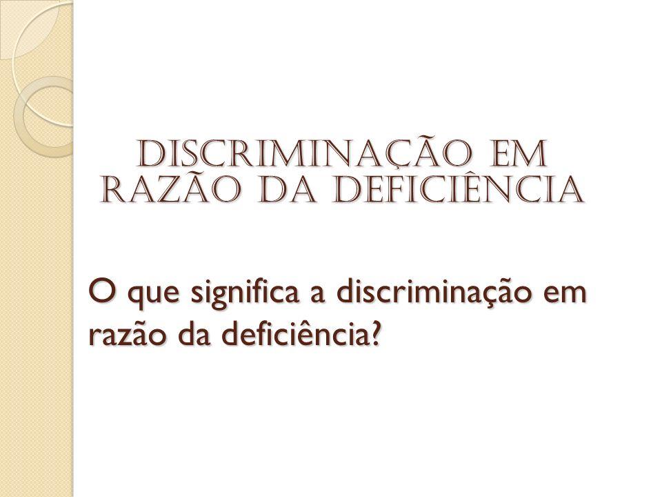 O que significa a discriminação em razão da deficiência? Discriminação em razão da deficiência
