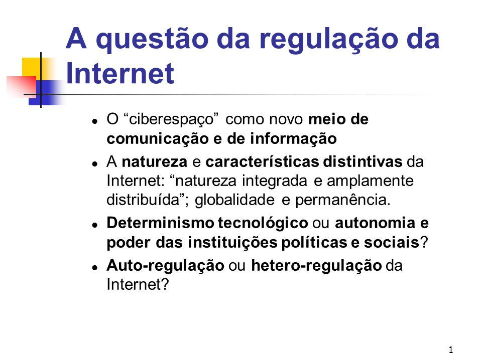 2 Modelos de regulação da Internet As concepções libertárias: a Internet como espaço livre e autónomo A perspectiva liberal e a perspectiva democrática Os modelos voluntarista, de mercado e de serviço público.