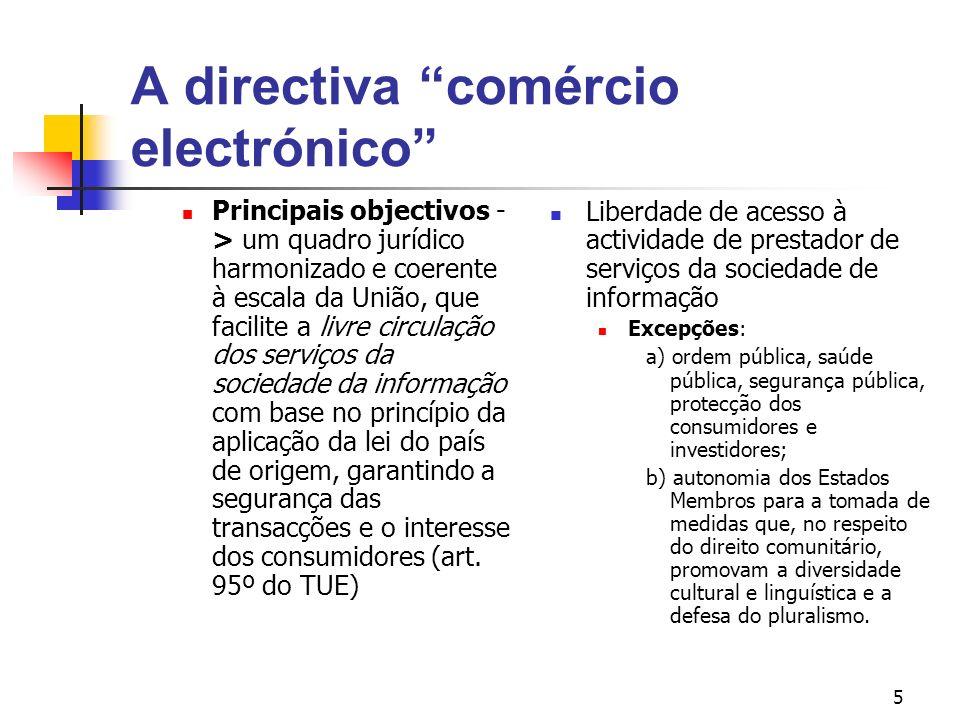 5 A directiva comércio electrónico Principais objectivos - > um quadro jurídico harmonizado e coerente à escala da União, que facilite a livre circula