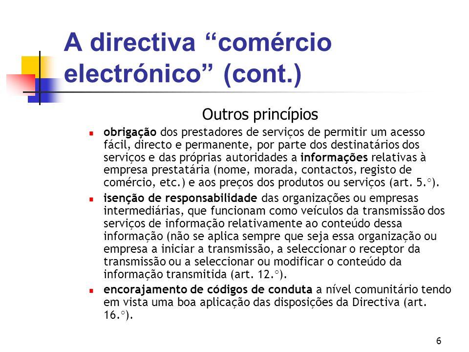 6 A directiva comércio electrónico (cont.) Outros princípios obrigação dos prestadores de serviços de permitir um acesso fácil, directo e permanente,